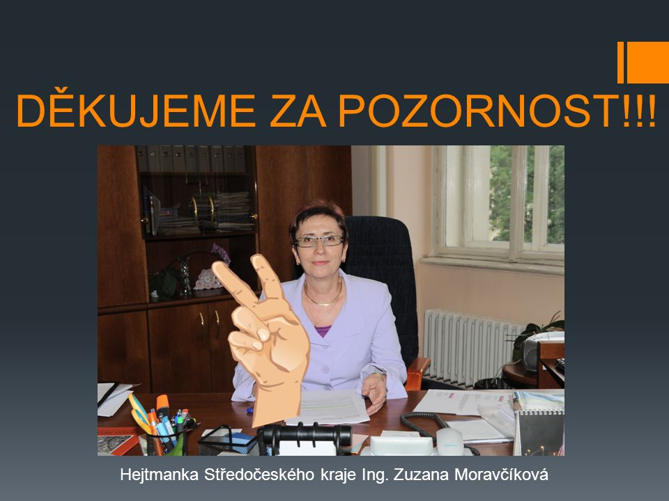 DĚKUJEME ZA POZORNOST!!! Hejtmanka Středočeského kraje Ing. Zuzana Moravčíková