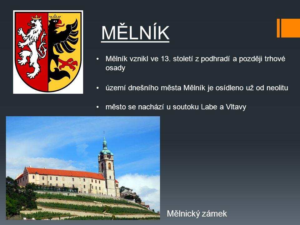 MĚLNÍK Mělník vznikl ve 13. století z podhradí a později trhové osady. území dnešního města Mělník je osídleno už od neolitu.