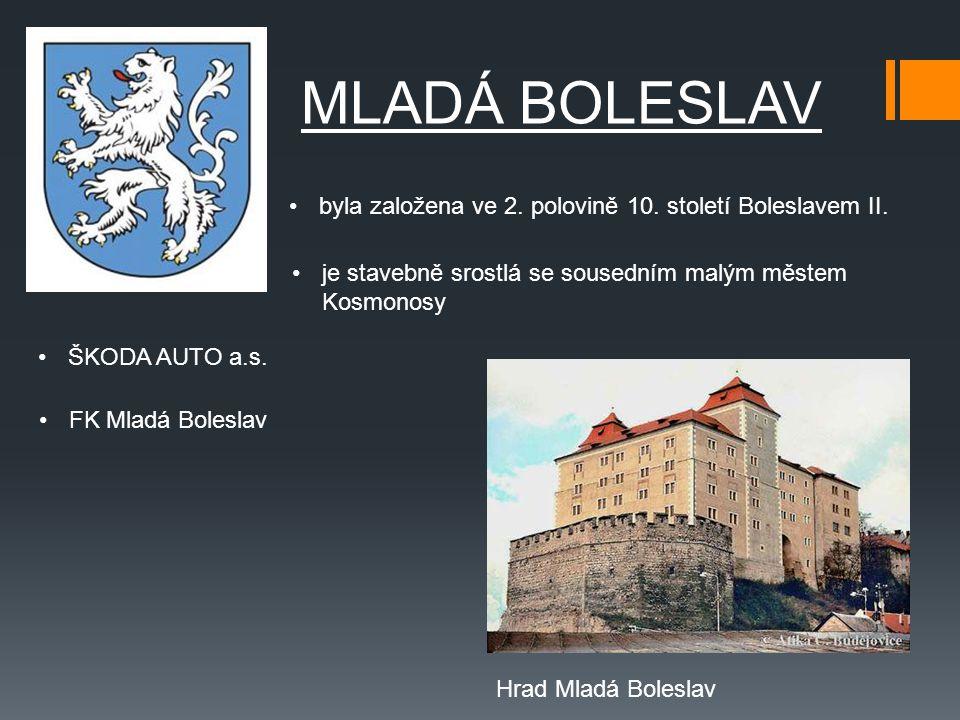 MLADÁ BOLESLAV byla založena ve 2. polovině 10. století Boleslavem II.