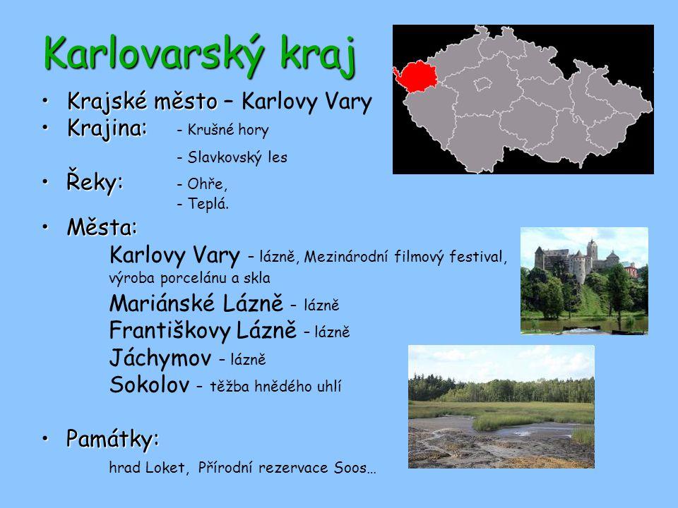 Karlovarský kraj Krajské město – Karlovy Vary Krajina: - Krušné hory