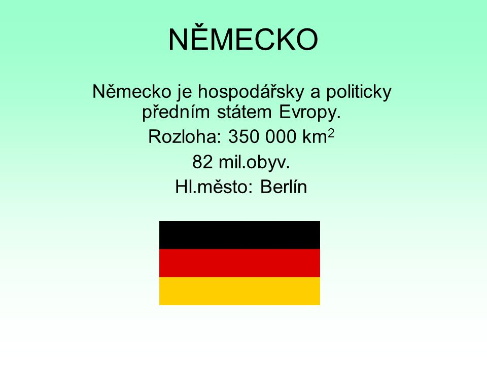 Německo je hospodářsky a politicky předním státem Evropy.