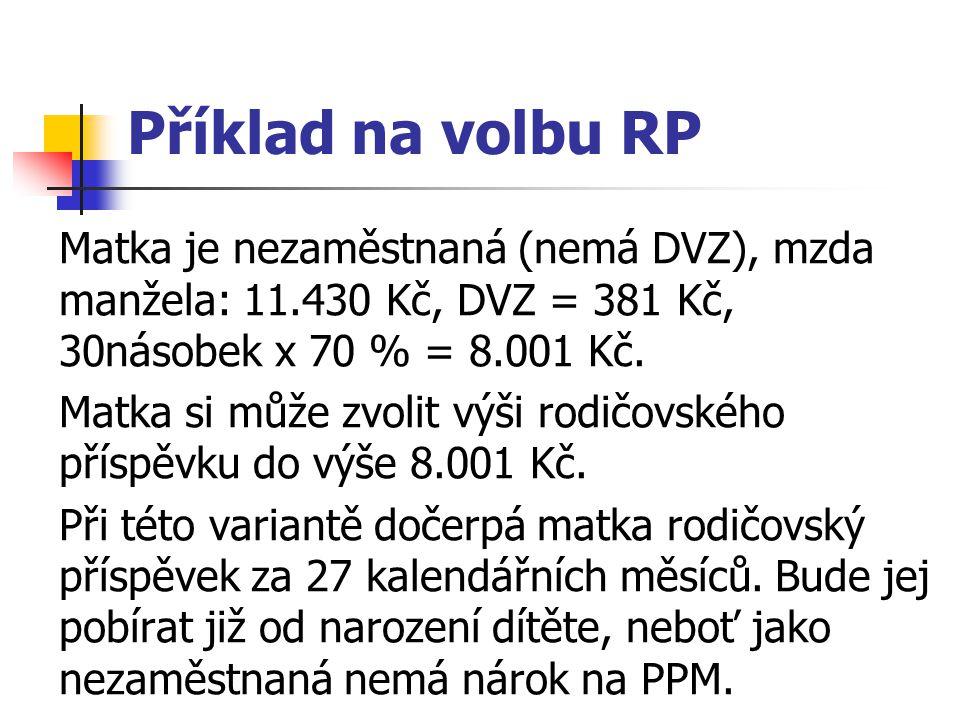 Příklad na volbu RP Matka je nezaměstnaná (nemá DVZ), mzda manžela: 11.430 Kč, DVZ = 381 Kč, 30násobek x 70 % = 8.001 Kč.