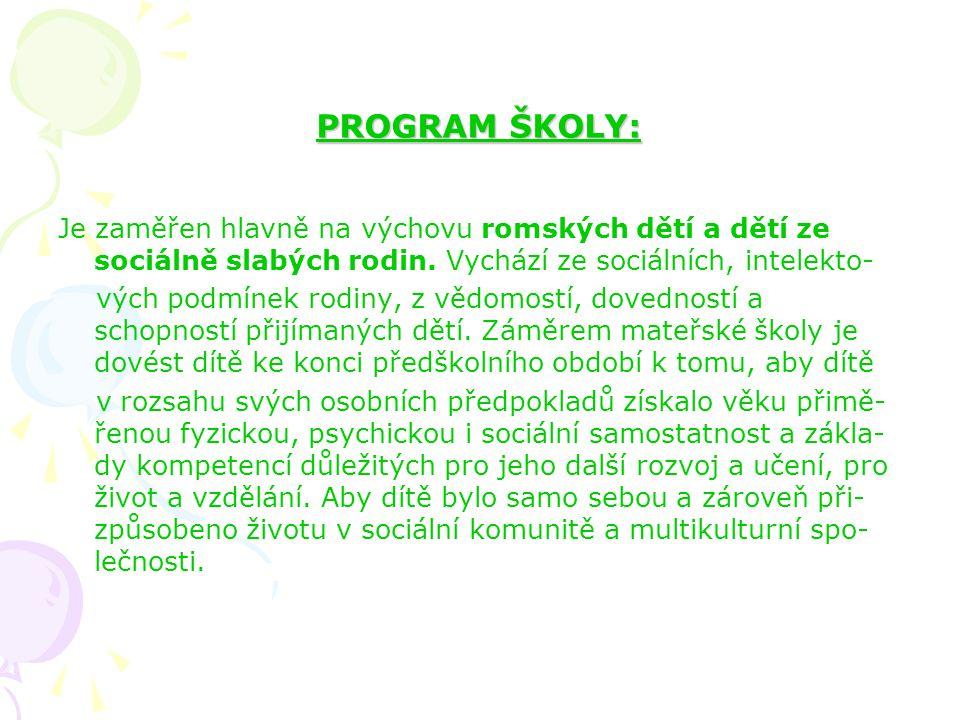 PROGRAM ŠKOLY: Je zaměřen hlavně na výchovu romských dětí a dětí ze sociálně slabých rodin. Vychází ze sociálních, intelekto-