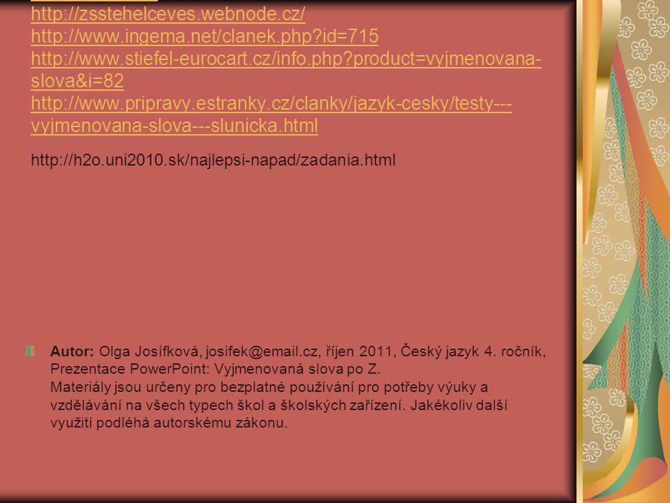 Zdroje: www. google. cz http://zsstehelceves. webnode. cz/ http://www