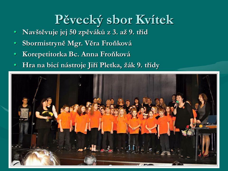Pěvecký sbor Kvítek Navštěvuje jej 50 zpěváků z 3. až 9. tříd