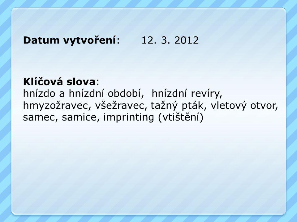 Datum vytvoření: 12. 3. 2012 Klíčová slova: hnízdo a hnízdní období, hnízdní revíry, hmyzožravec, všežravec, tažný pták, vletový otvor,