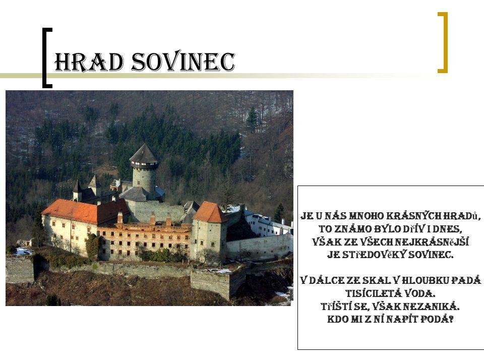 Hrad Sovinec Je u nás mnoho krásných hradů, to známo bylo dřív i dnes,