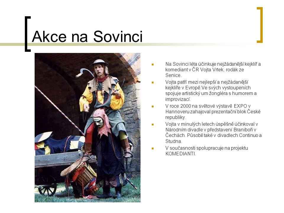 Akce na Sovinci Na Sovinci léta účinkuje nejžádanější kejklíř a komediant v ČR Vojta Vrtek, rodák ze Senice.