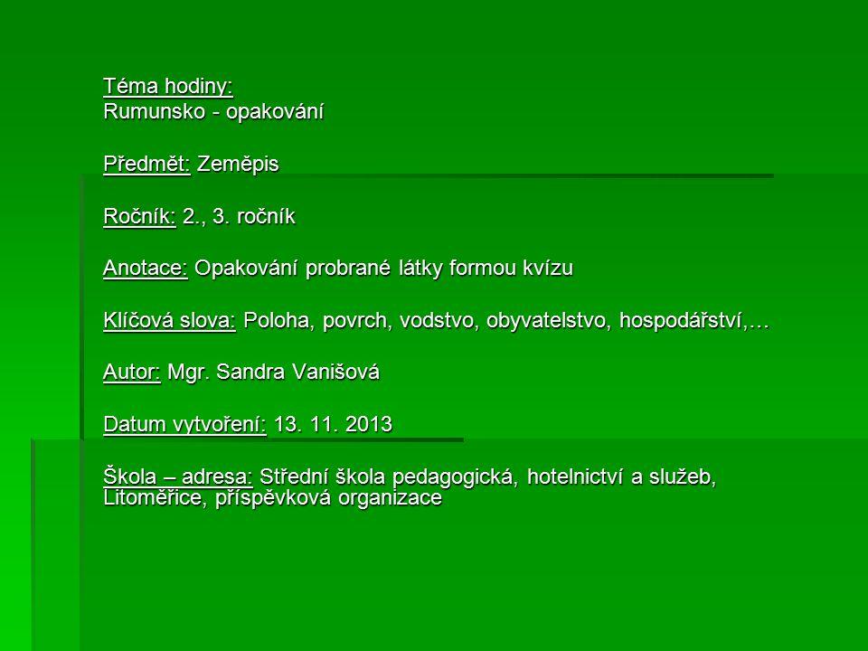 Téma hodiny: Rumunsko - opakování. Předmět: Zeměpis. Ročník: 2., 3. ročník. Anotace: Opakování probrané látky formou kvízu.
