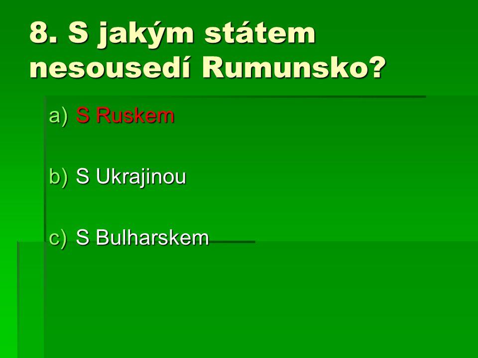 8. S jakým státem nesousedí Rumunsko