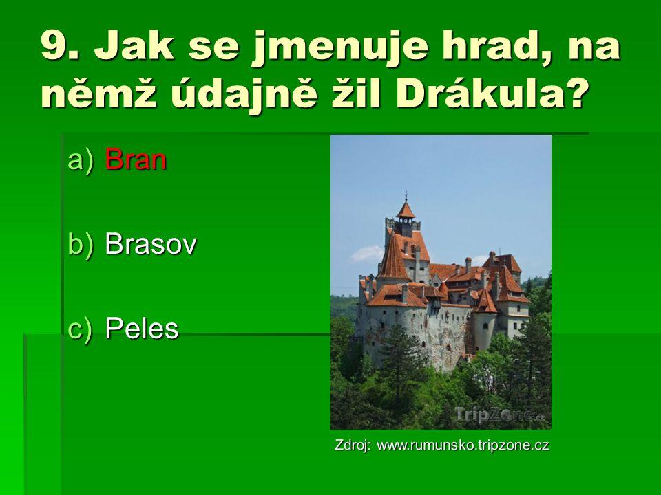 9. Jak se jmenuje hrad, na němž údajně žil Drákula