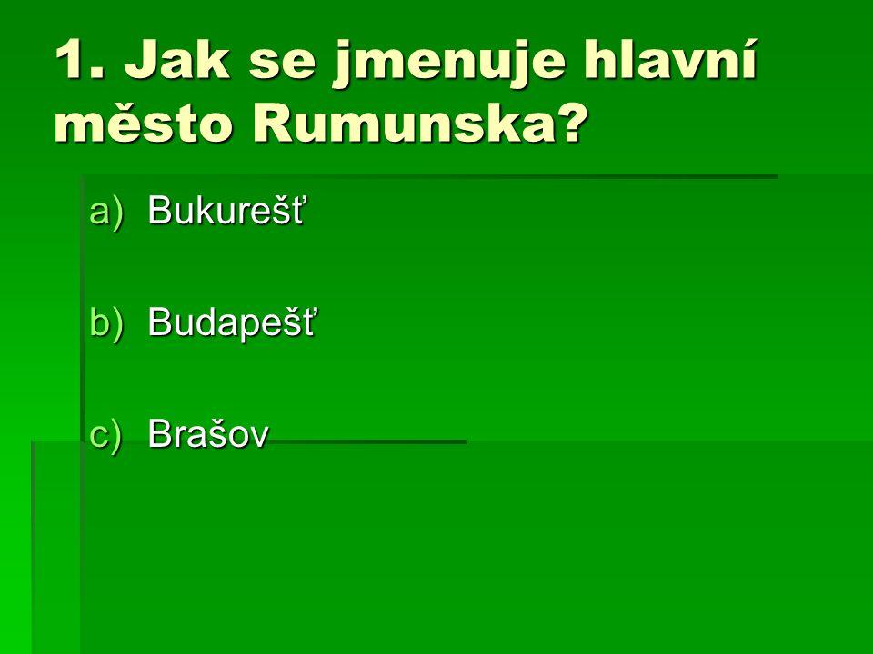 1. Jak se jmenuje hlavní město Rumunska