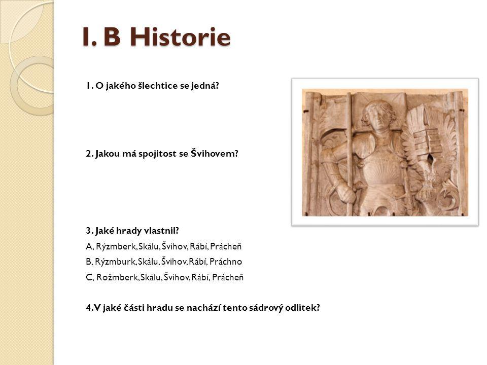 I. B Historie 1. O jakého šlechtice se jedná