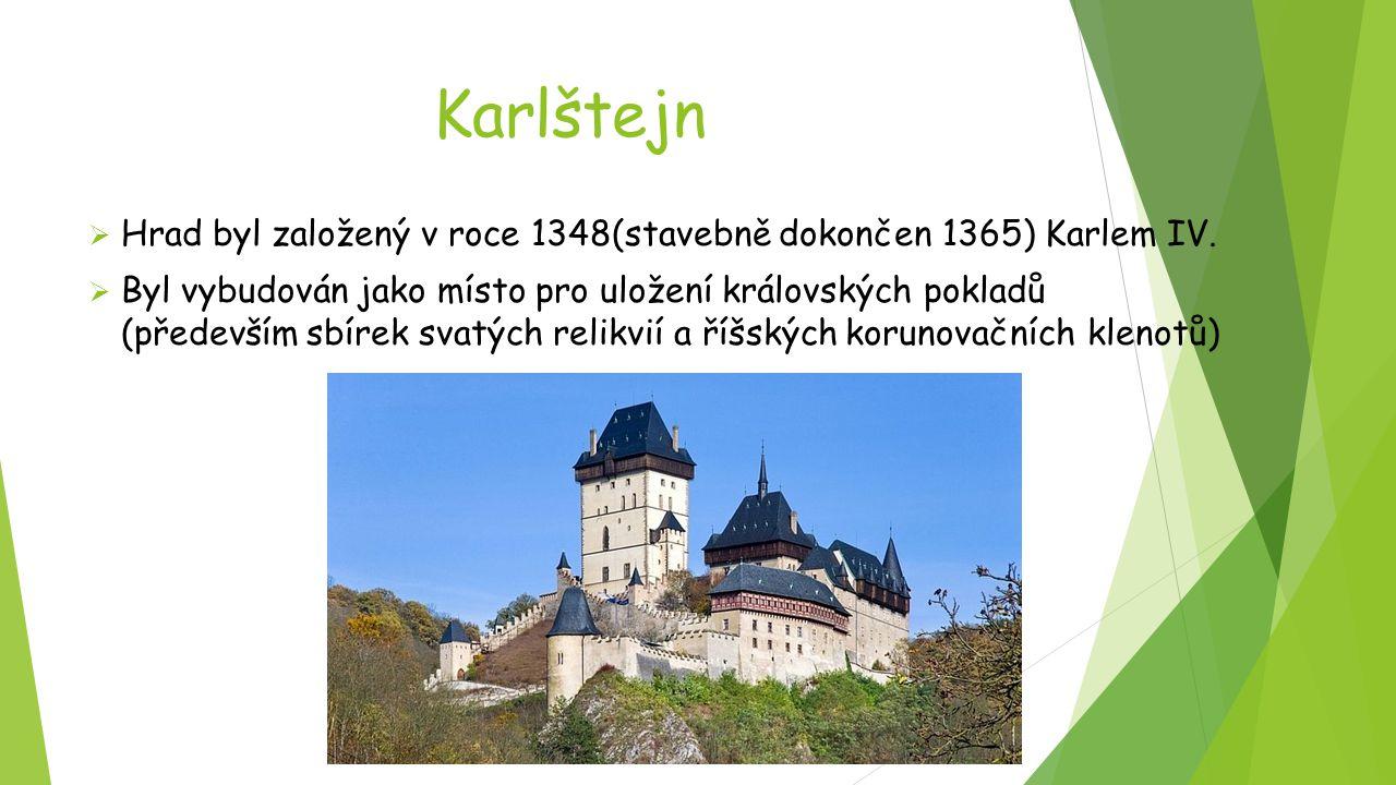Karlštejn Hrad byl založený v roce 1348(stavebně dokončen 1365) Karlem IV.