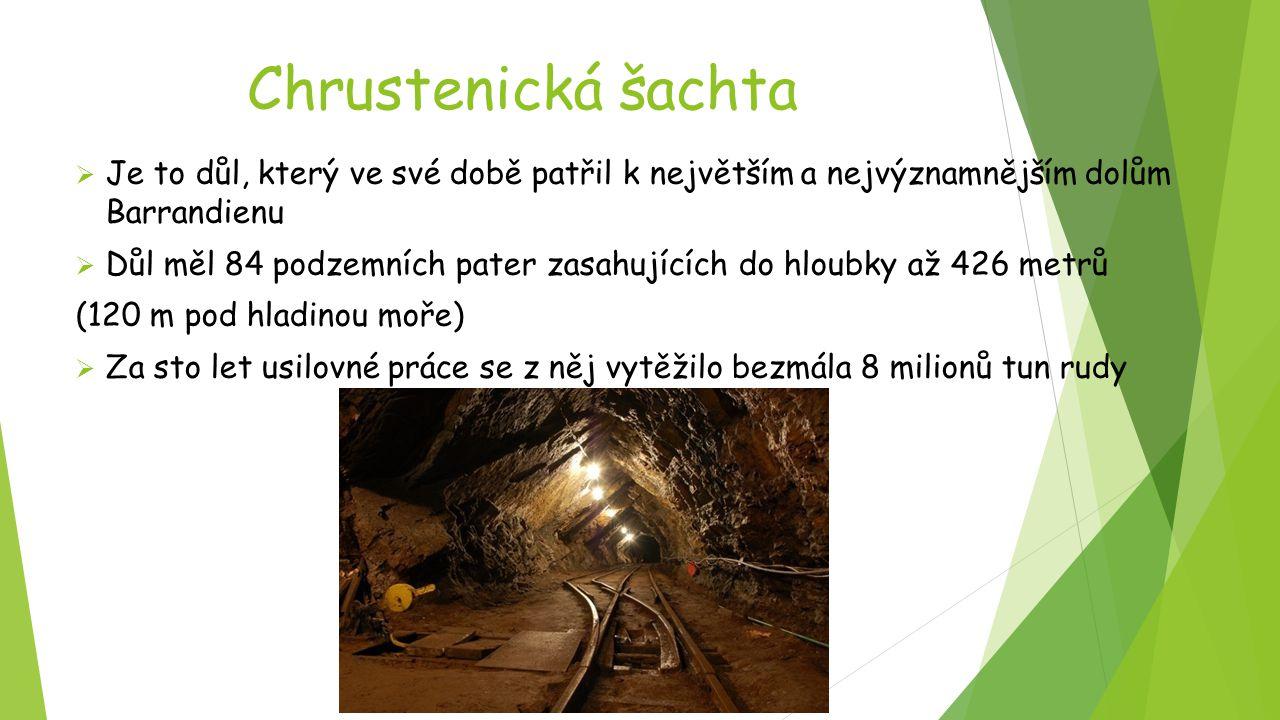Chrustenická šachta Je to důl, který ve své době patřil k největším a nejvýznamnějším dolům Barrandienu.