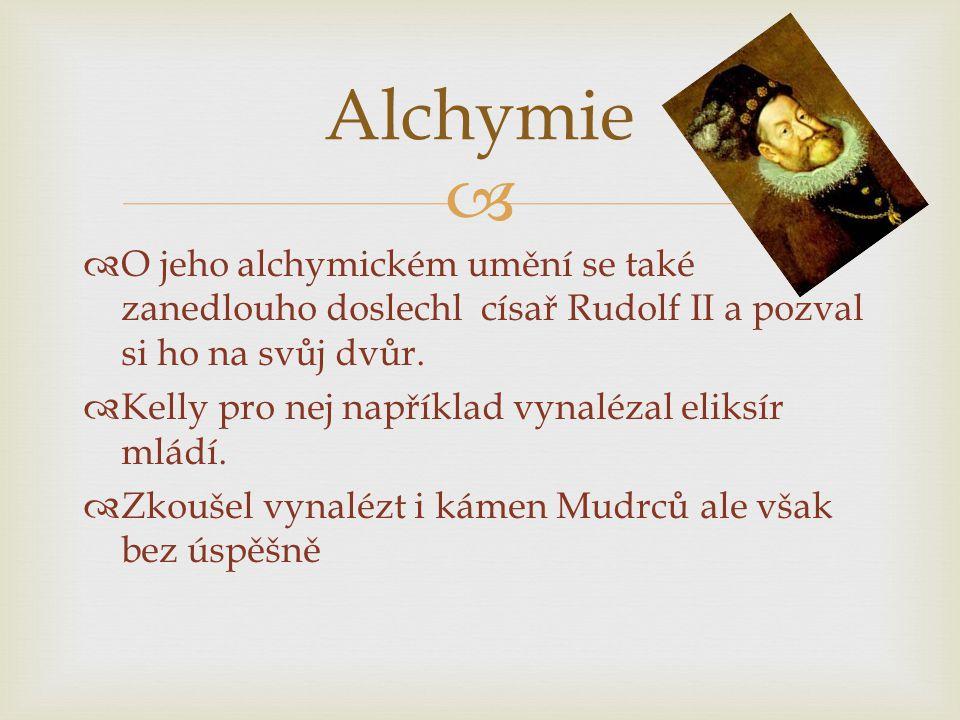 Alchymie O jeho alchymickém umění se také zanedlouho doslechl císař Rudolf II a pozval si ho na svůj dvůr.