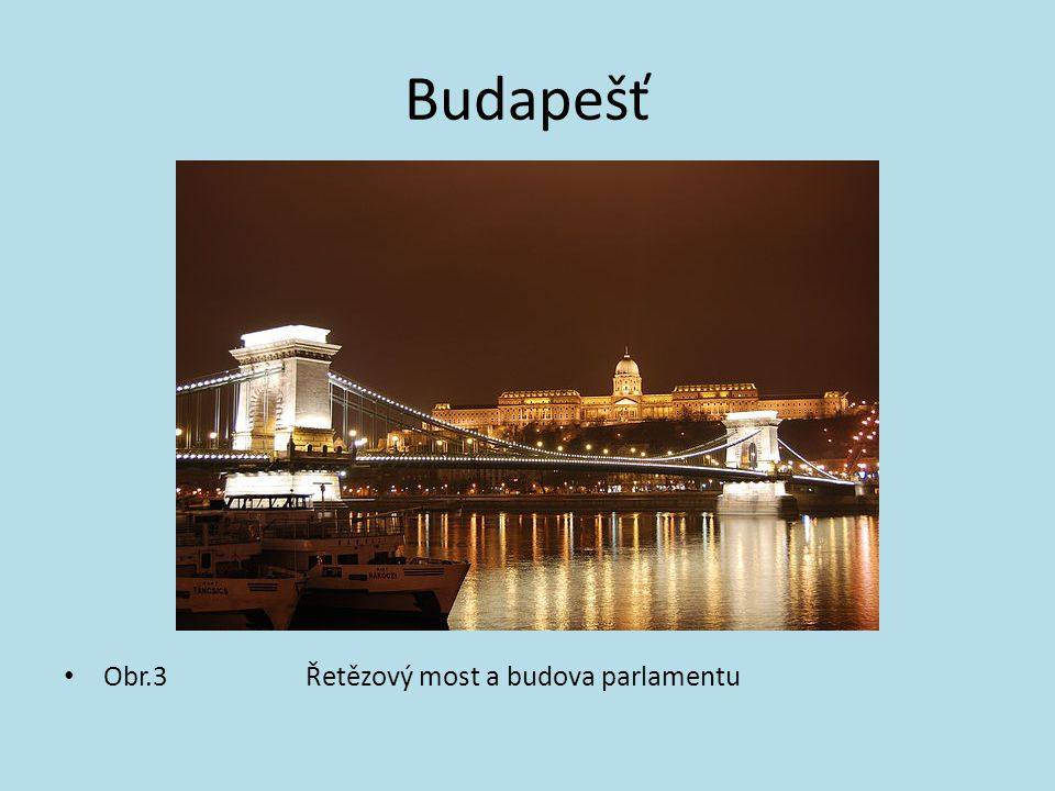 Budapešť Obr.3 Řetězový most a budova parlamentu