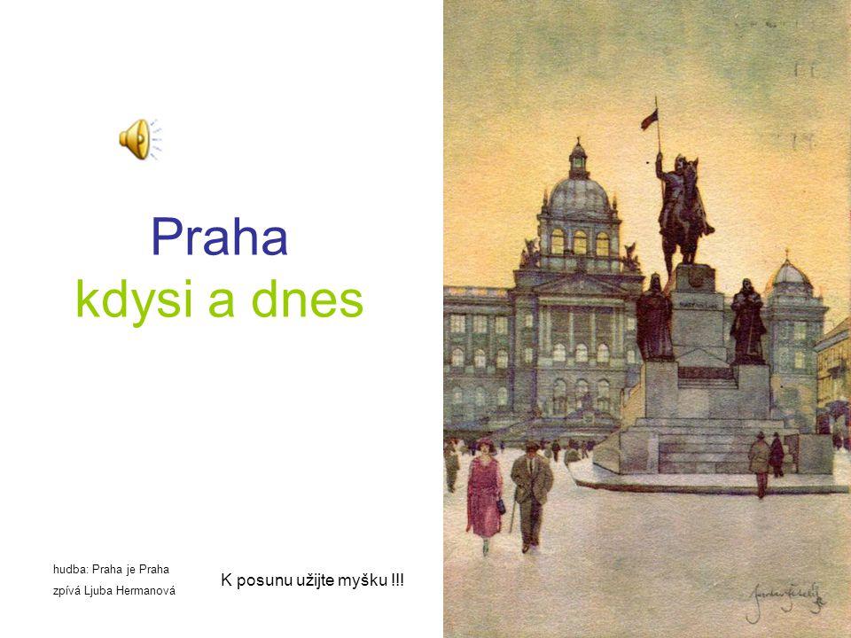 Praha kdysi a dnes K posunu užijte myšku !!! hudba: Praha je Praha