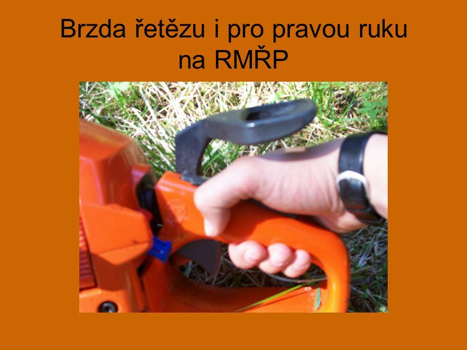 Brzda řetězu i pro pravou ruku na RMŘP