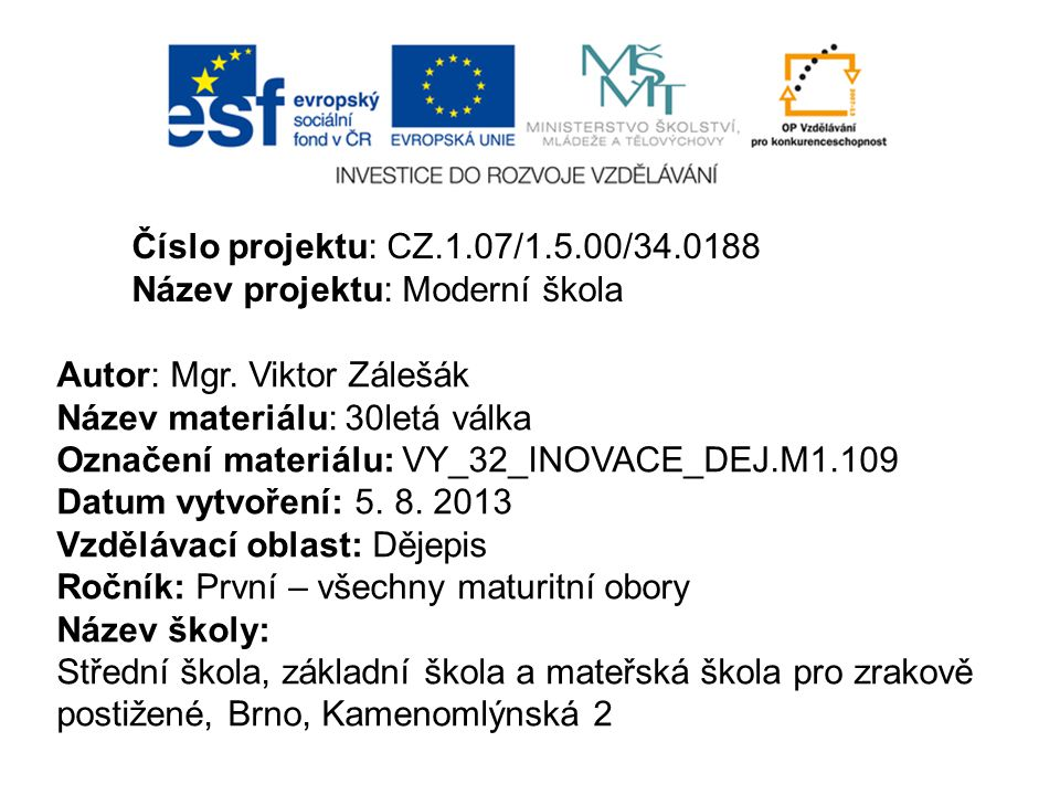 Číslo projektu: CZ.1.07/1.5.00/34.0188 Název projektu: Moderní škola. Autor: Mgr. Viktor Zálešák. Název materiálu: 30letá válka.