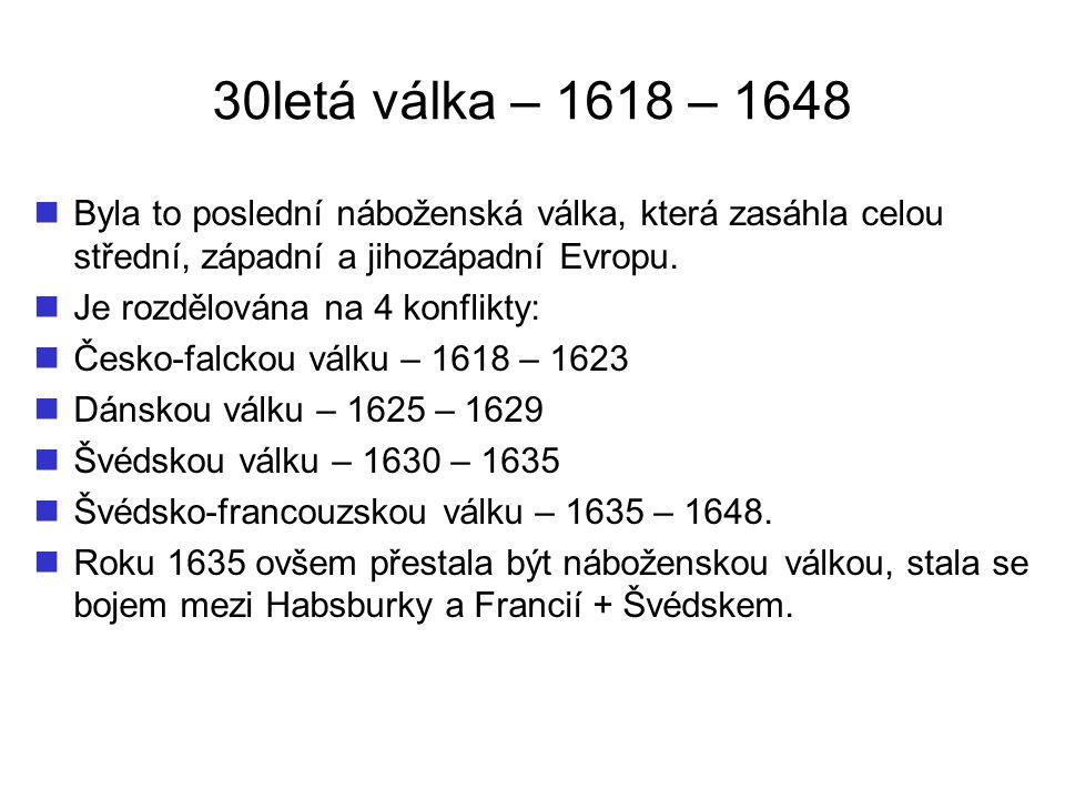 30letá válka – 1618 – 1648 Byla to poslední náboženská válka, která zasáhla celou střední, západní a jihozápadní Evropu.