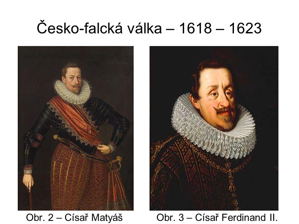 Česko-falcká válka – 1618 – 1623 Obr. 2 – Císař Matyáš Obr. 3 – Císař Ferdinand II.