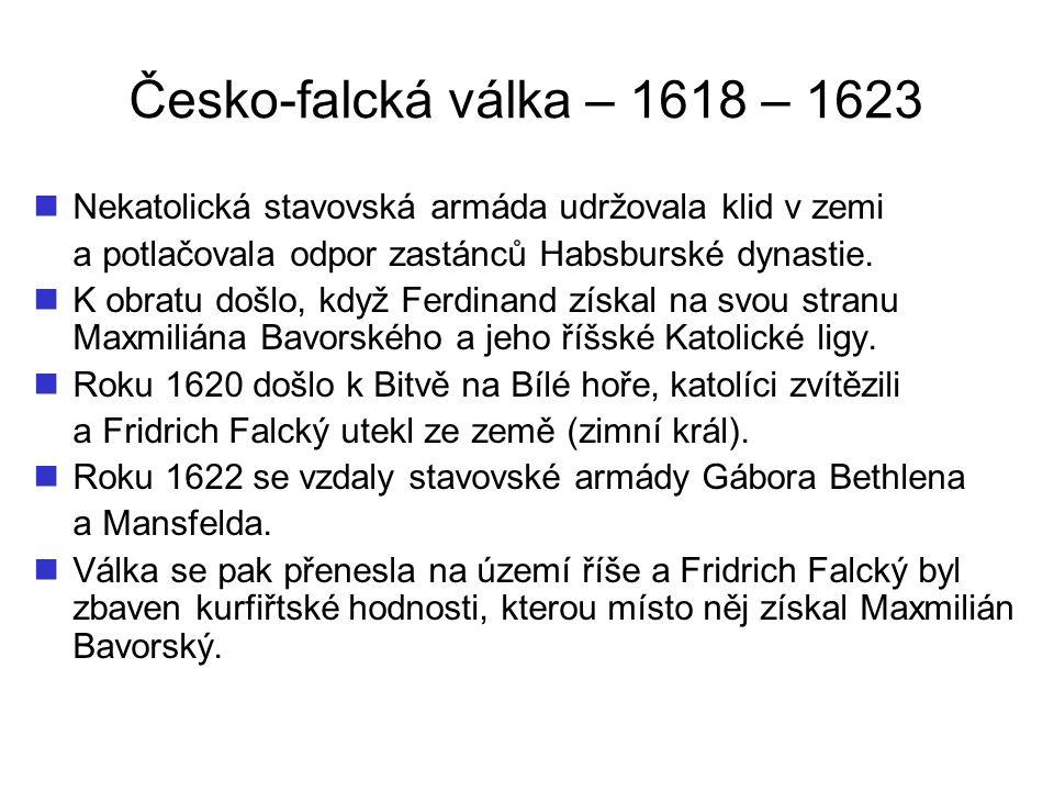 Česko-falcká válka – 1618 – 1623 Nekatolická stavovská armáda udržovala klid v zemi. a potlačovala odpor zastánců Habsburské dynastie.