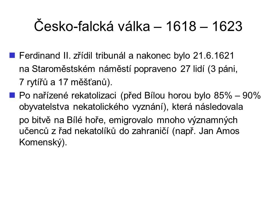 Česko-falcká válka – 1618 – 1623 Ferdinand II. zřídil tribunál a nakonec bylo 21.6.1621. na Staroměstském náměstí popraveno 27 lidí (3 páni,