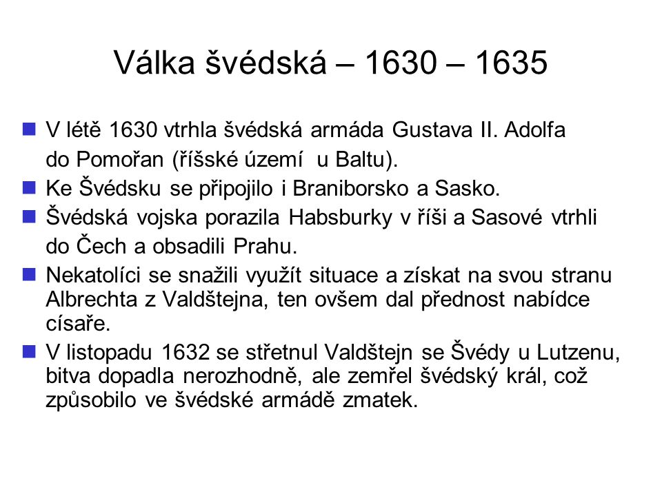 Válka švédská – 1630 – 1635 V létě 1630 vtrhla švédská armáda Gustava II. Adolfa. do Pomořan (říšské území u Baltu).
