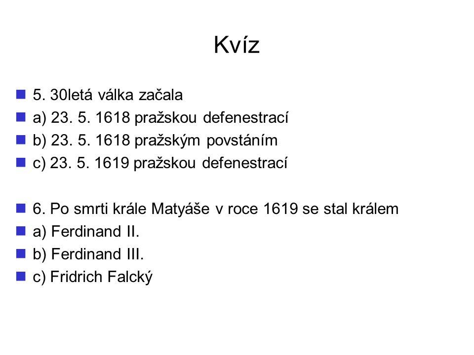 Kvíz 5. 30letá válka začala a) 23. 5. 1618 pražskou defenestrací