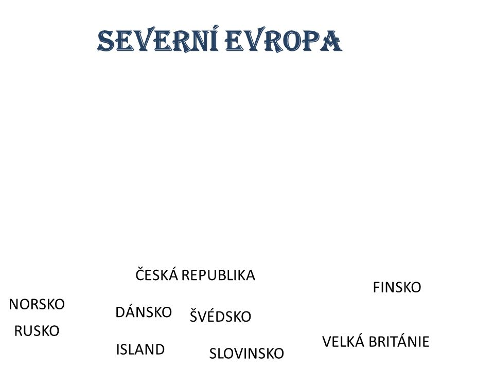 SEVERNÍ EVROPA ČESKÁ REPUBLIKA FINSKO NORSKO DÁNSKO ŠVÉDSKO RUSKO