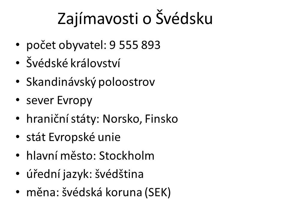 Zajímavosti o Švédsku počet obyvatel: 9 555 893 Švédské království