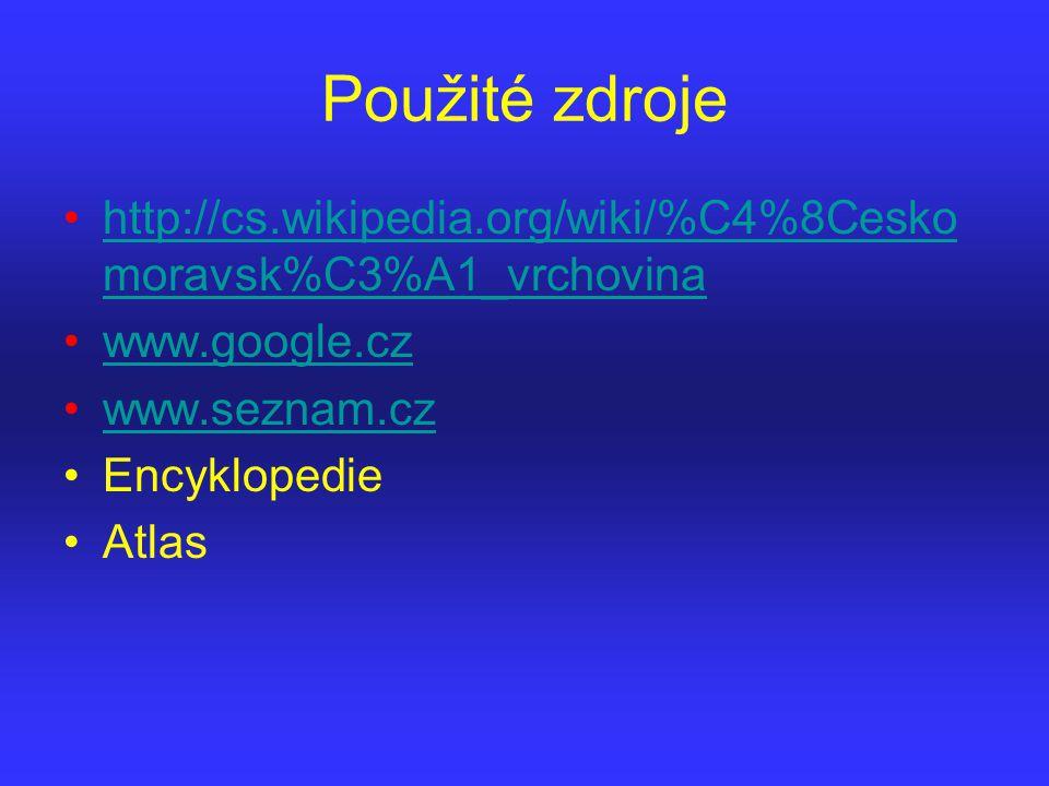 Použité zdroje http://cs.wikipedia.org/wiki/%C4%8Ceskomoravsk%C3%A1_vrchovina. www.google.cz. www.seznam.cz.