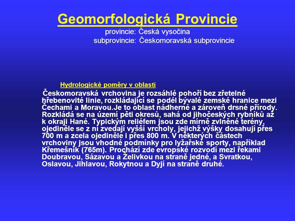 Geomorfologická Provincie provincie: Česká vysočina subprovincie: Českomoravská subprovincie