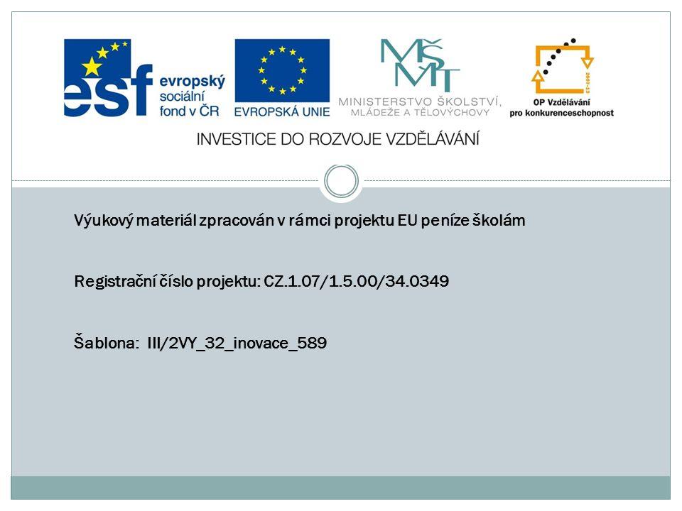 Výukový materiál zpracován v rámci projektu EU peníze školám. Registrační číslo projektu: CZ.1.07/1.5.00/34.0349.