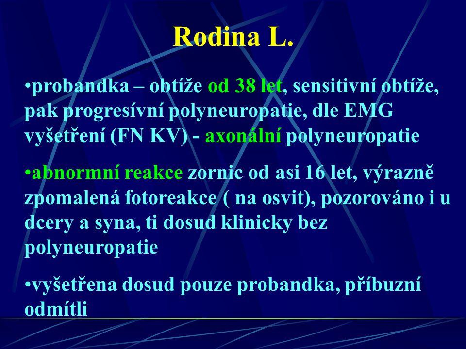 Rodina L. probandka – obtíže od 38 let, sensitivní obtíže, pak progresívní polyneuropatie, dle EMG vyšetření (FN KV) - axonální polyneuropatie.