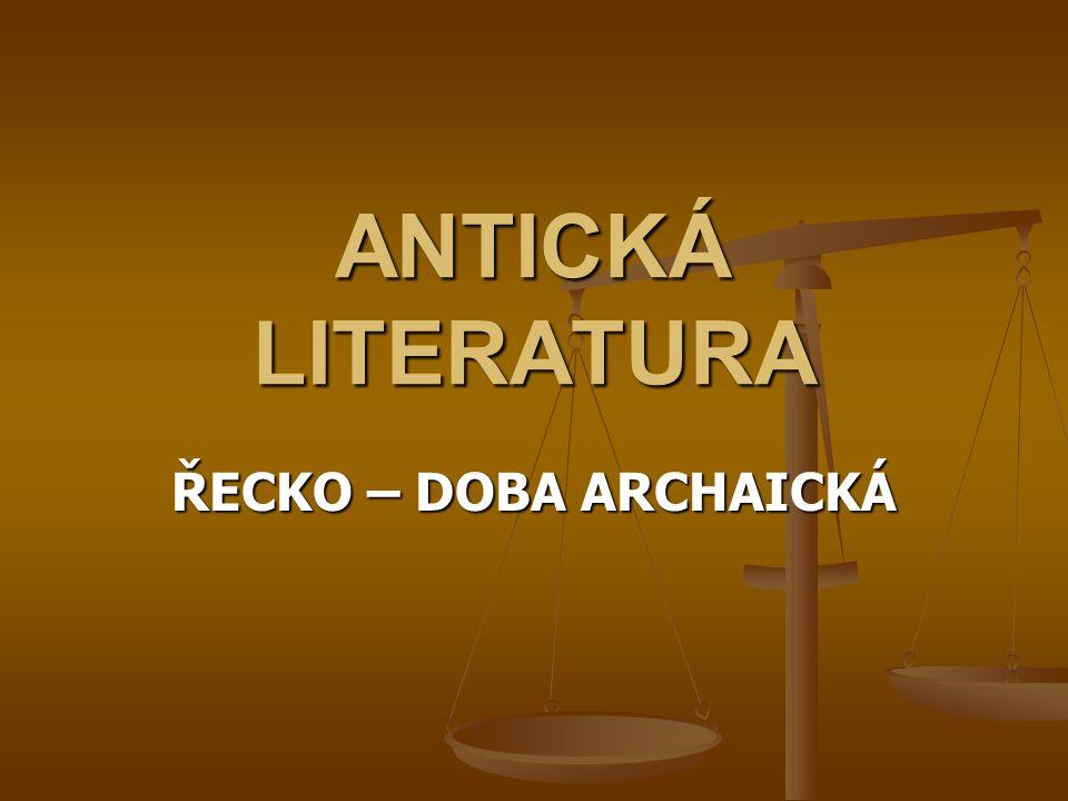 ANTICKÁ LITERATURA ŘECKO – DOBA ARCHAICKÁ