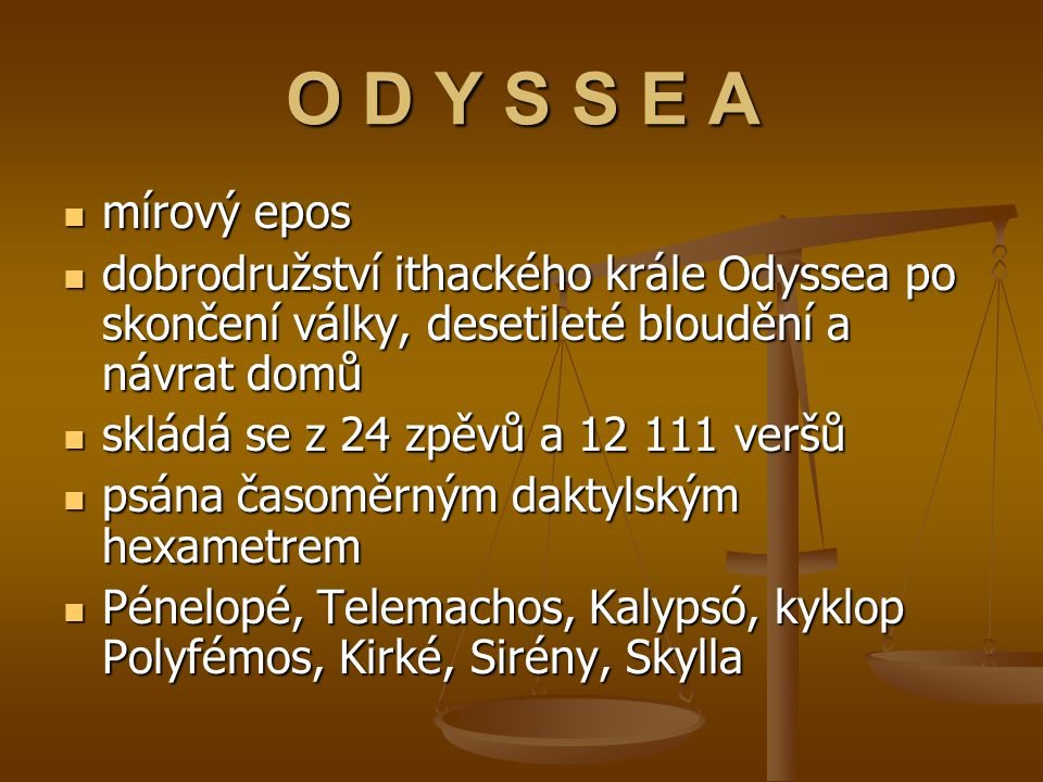 O D Y S S E A mírový epos. dobrodružství ithackého krále Odyssea po skončení války, desetileté bloudění a návrat domů.