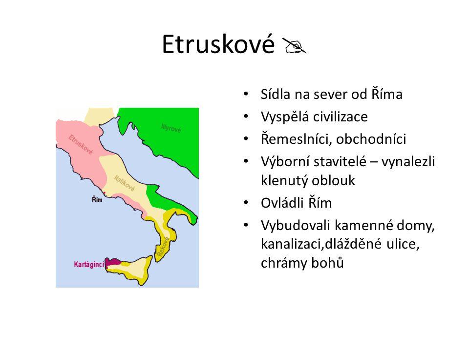 Etruskové  Sídla na sever od Říma Vyspělá civilizace