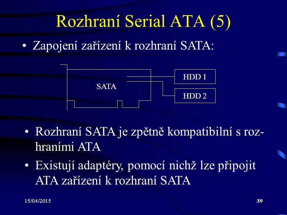 Rozhraní Serial ATA (5) Zapojení zařízení k rozhraní SATA: