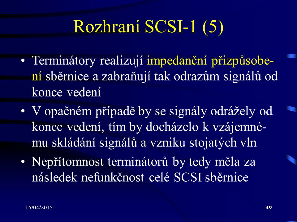 Rozhraní SCSI-1 (5) Terminátory realizují impedanční přizpůsobe-ní sběrnice a zabraňují tak odrazům signálů od konce vedení.