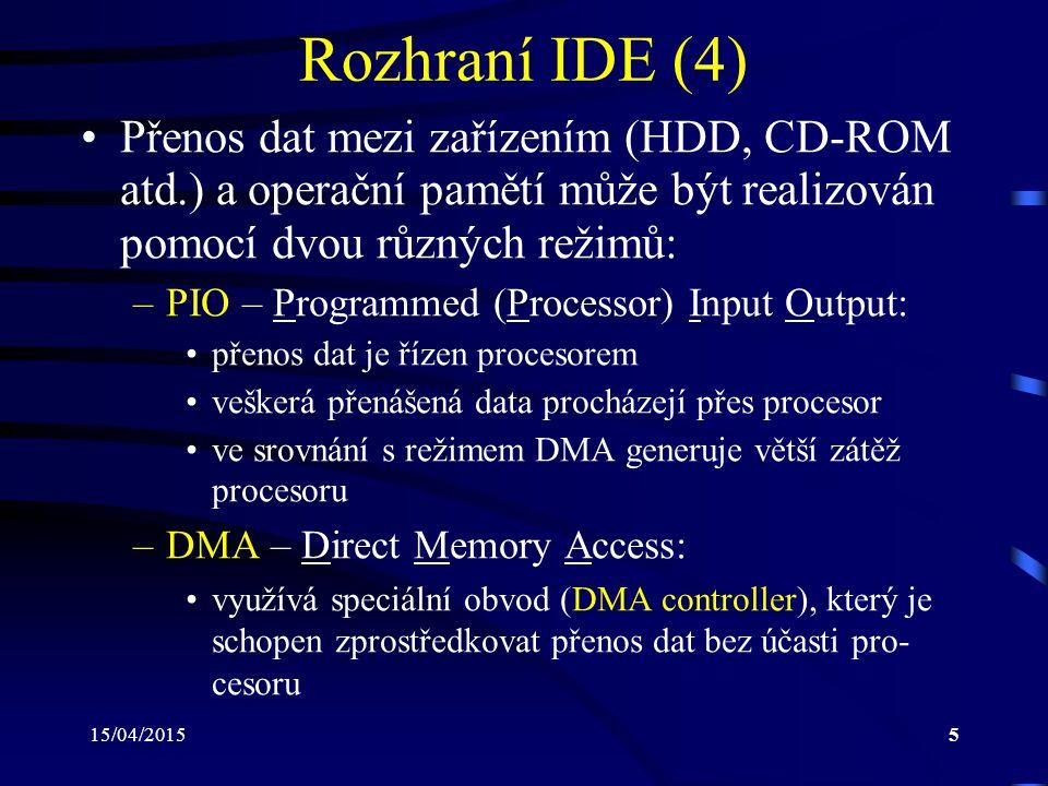 Rozhraní IDE (4) Přenos dat mezi zařízením (HDD, CD-ROM atd.) a operační pamětí může být realizován pomocí dvou různých režimů: