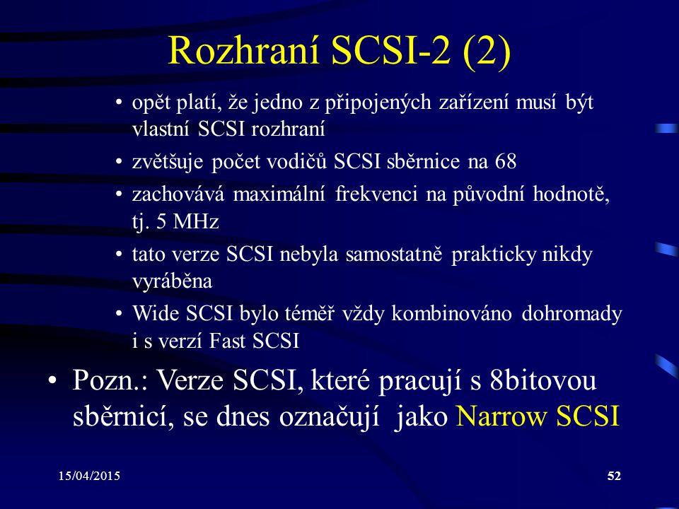Rozhraní SCSI-2 (2) opět platí, že jedno z připojených zařízení musí být vlastní SCSI rozhraní. zvětšuje počet vodičů SCSI sběrnice na 68.