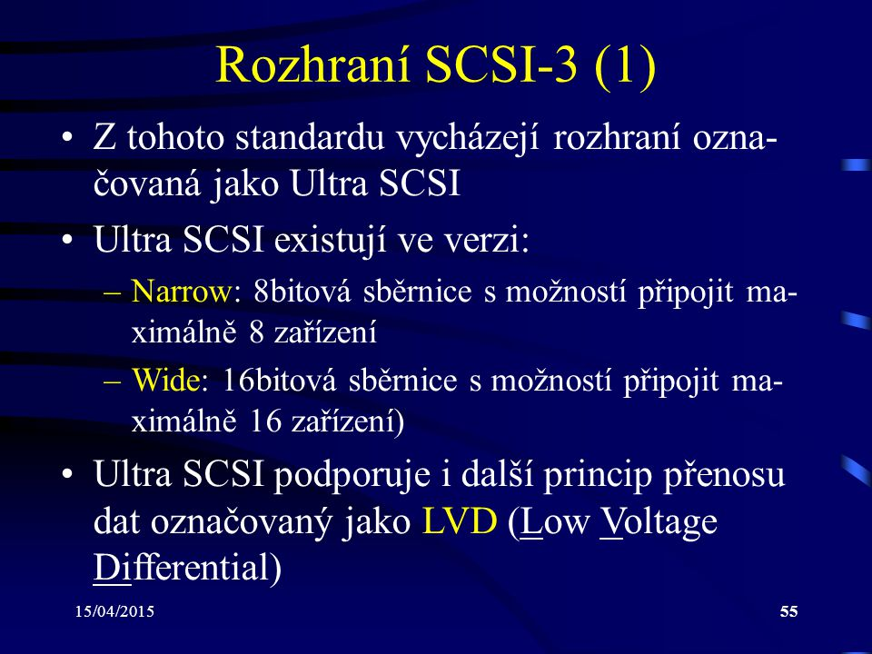 Rozhraní SCSI-3 (1) Z tohoto standardu vycházejí rozhraní ozna-čovaná jako Ultra SCSI. Ultra SCSI existují ve verzi: