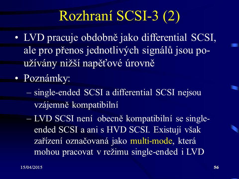 Rozhraní SCSI-3 (2) LVD pracuje obdobně jako differential SCSI, ale pro přenos jednotlivých signálů jsou po-užívány nižší napěťové úrovně.