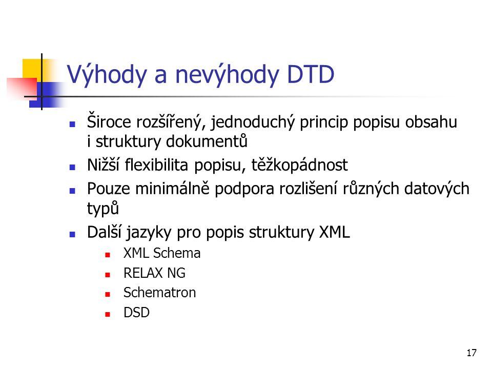 Výhody a nevýhody DTD Široce rozšířený, jednoduchý princip popisu obsahu i struktury dokumentů. Nižší flexibilita popisu, těžkopádnost.