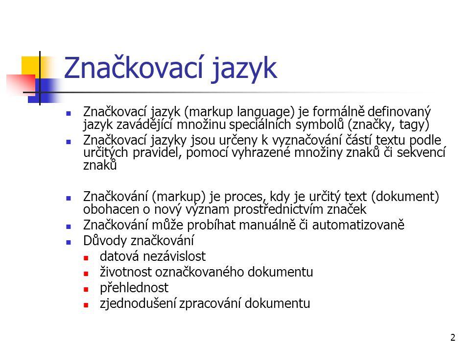 Značkovací jazyk Značkovací jazyk (markup language) je formálně definovaný jazyk zavádějící množinu speciálních symbolů (značky, tagy)