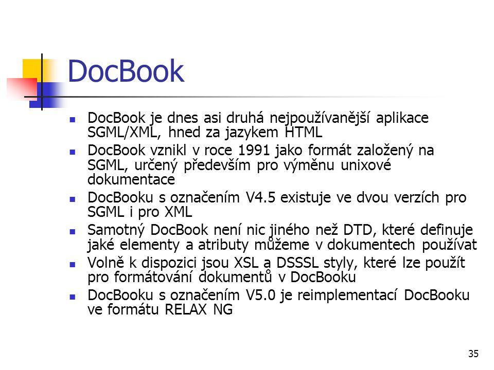 DocBook DocBook je dnes asi druhá nejpoužívanější aplikace SGML/XML, hned za jazykem HTML.
