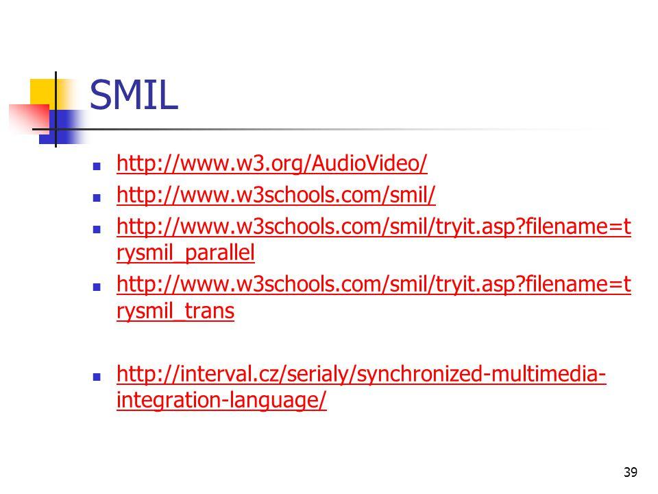 SMIL http://www.w3.org/AudioVideo/ http://www.w3schools.com/smil/