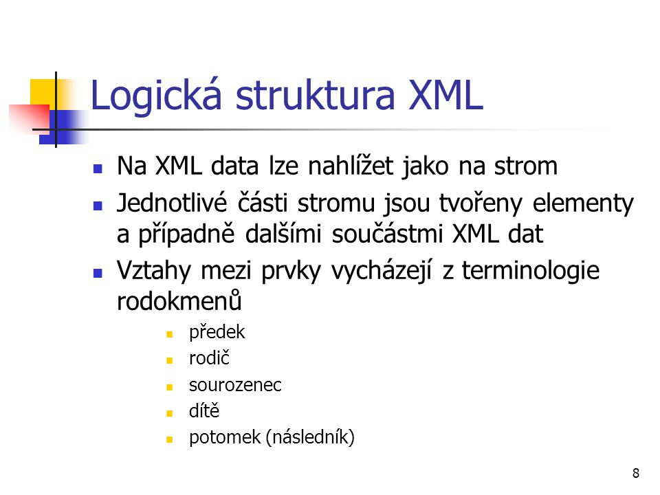 Logická struktura XML Na XML data lze nahlížet jako na strom